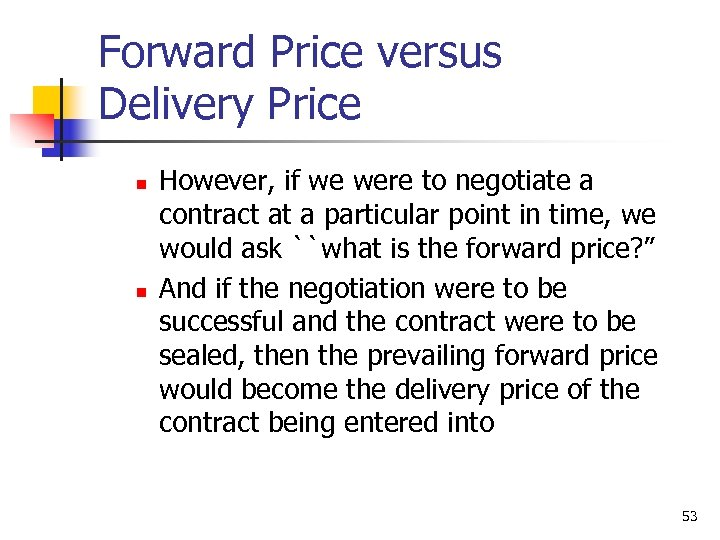 Forward Price versus Delivery Price n n However, if we were to negotiate a