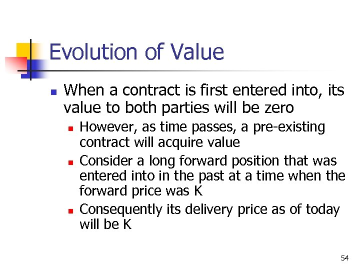 Evolution of Value n When a contract is first entered into, its value to