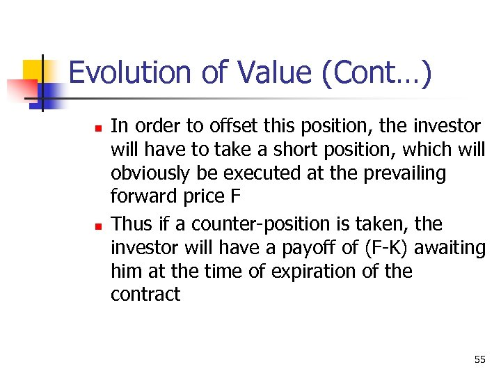 Evolution of Value (Cont…) n n In order to offset this position, the investor