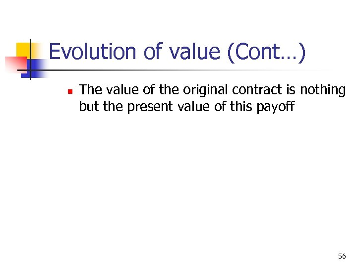 Evolution of value (Cont…) n The value of the original contract is nothing but