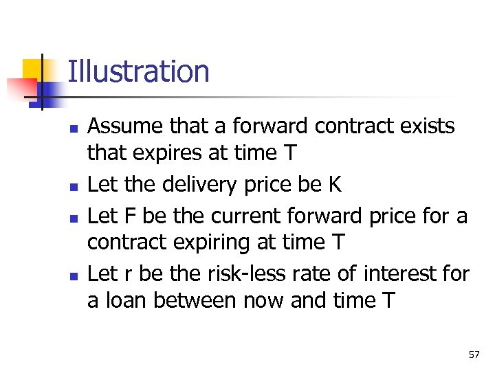 Illustration n n Assume that a forward contract exists that expires at time T