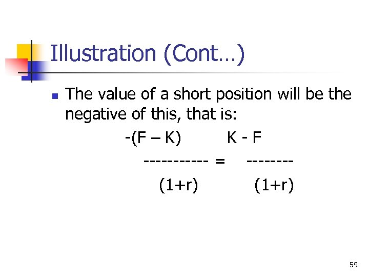 Illustration (Cont…) n The value of a short position will be the negative of
