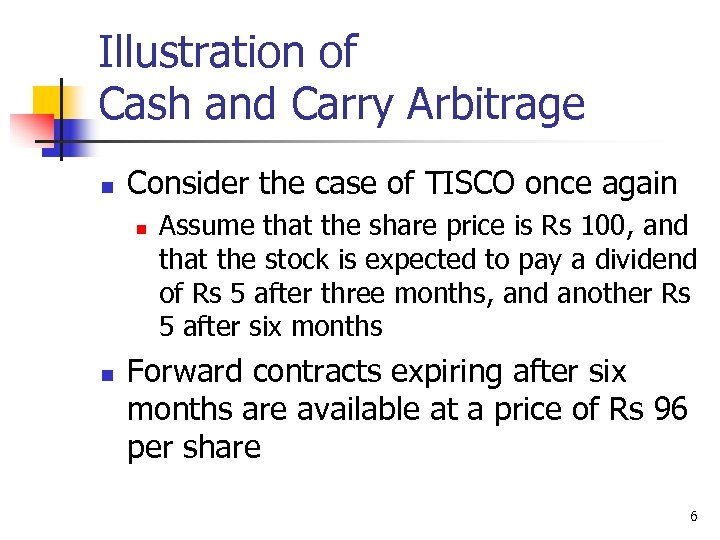 Illustration of Cash and Carry Arbitrage n Consider the case of TISCO once again
