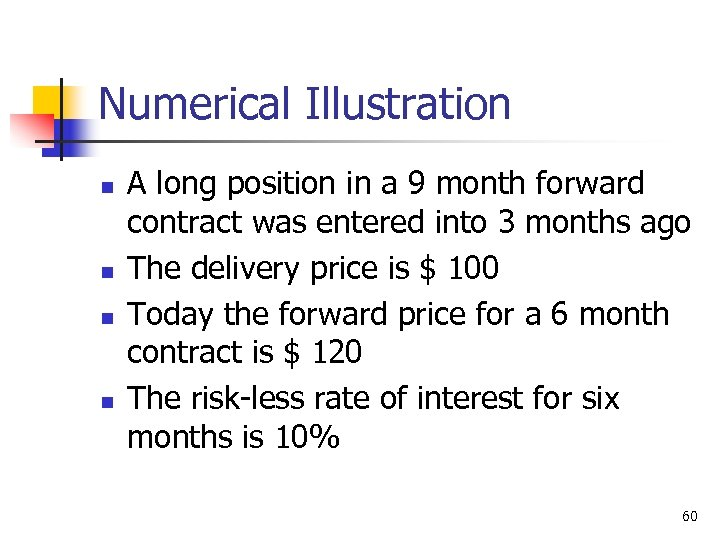Numerical Illustration n n A long position in a 9 month forward contract was