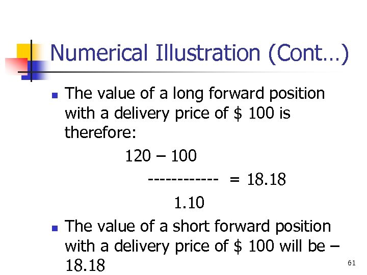 Numerical Illustration (Cont…) n n The value of a long forward position with a