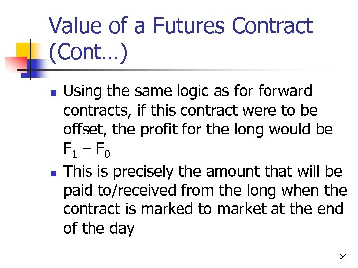 Value of a Futures Contract (Cont…) n n Using the same logic as forward