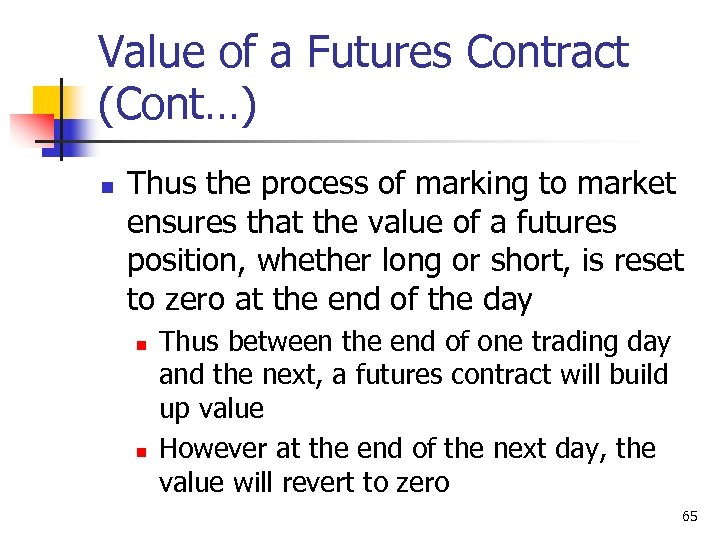 Value of a Futures Contract (Cont…) n Thus the process of marking to market