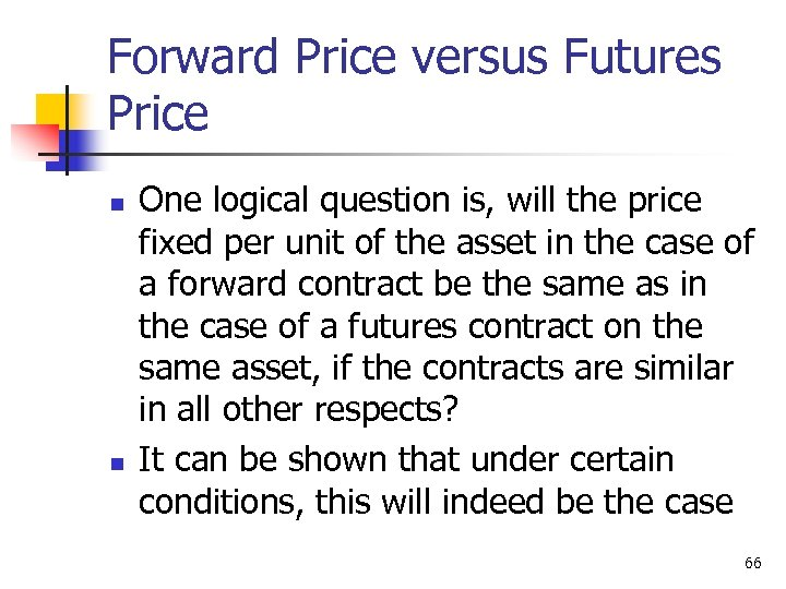 Forward Price versus Futures Price n n One logical question is, will the price