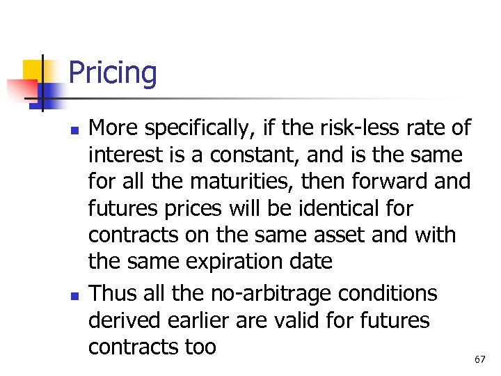 Pricing n n More specifically, if the risk-less rate of interest is a constant,