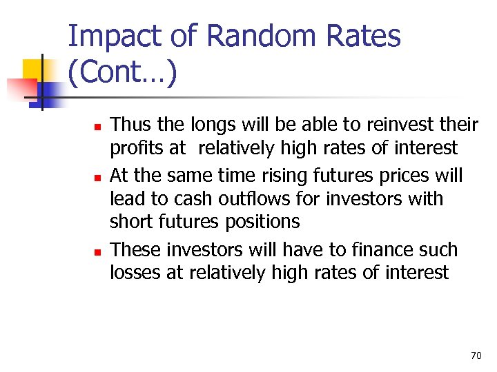 Impact of Random Rates (Cont…) n n n Thus the longs will be able