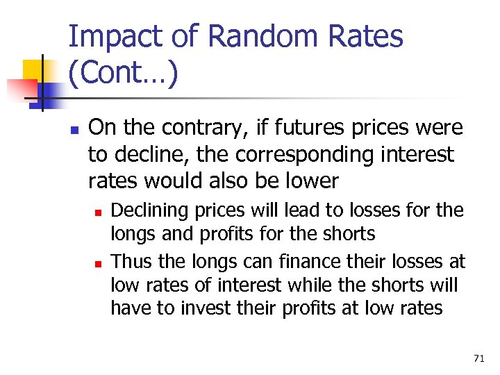 Impact of Random Rates (Cont…) n On the contrary, if futures prices were to
