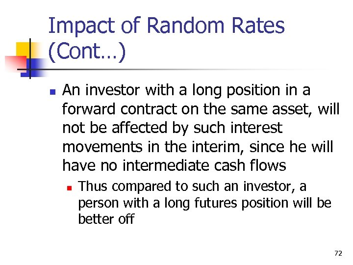 Impact of Random Rates (Cont…) n An investor with a long position in a