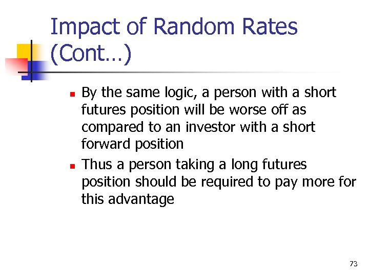 Impact of Random Rates (Cont…) n n By the same logic, a person with