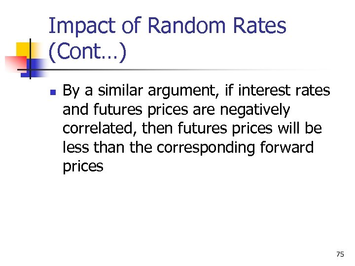 Impact of Random Rates (Cont…) n By a similar argument, if interest rates and