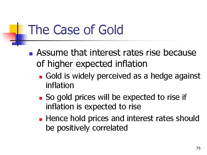 The Case of Gold n Assume that interest rates rise because of higher expected