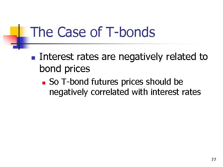 The Case of T-bonds n Interest rates are negatively related to bond prices n