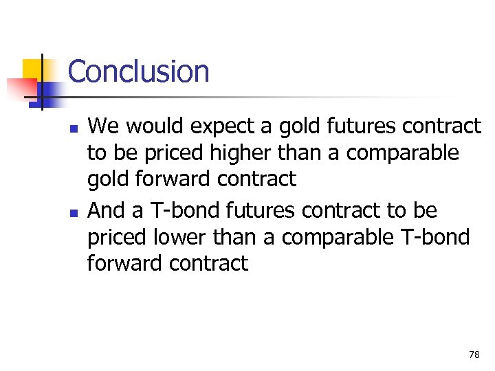 Conclusion n n We would expect a gold futures contract to be priced higher