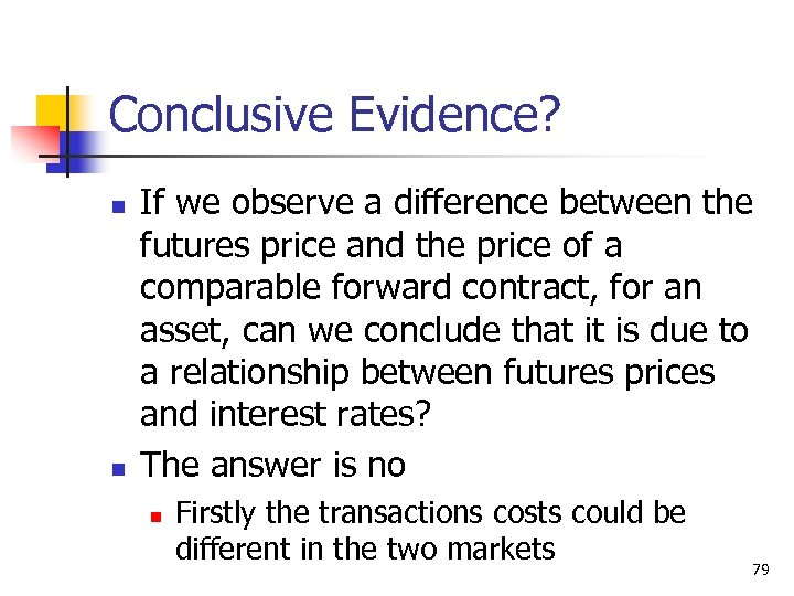 Conclusive Evidence? n n If we observe a difference between the futures price and