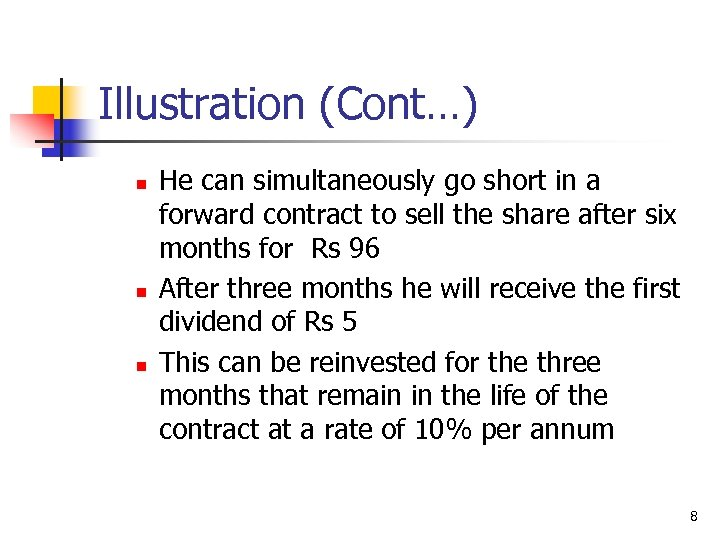 Illustration (Cont…) n n n He can simultaneously go short in a forward contract