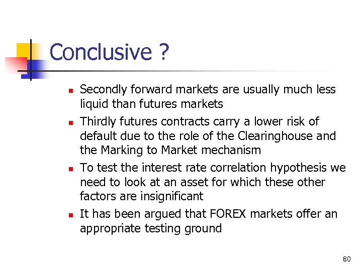 Conclusive ? n n Secondly forward markets are usually much less liquid than futures