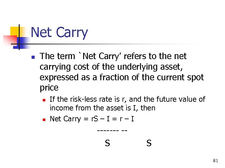 Net Carry n The term `Net Carry' refers to the net carrying cost of