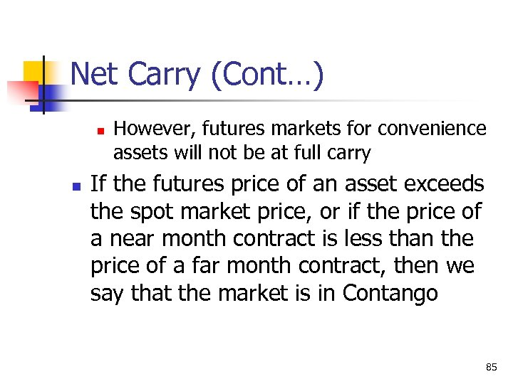 Net Carry (Cont…) n n However, futures markets for convenience assets will not be