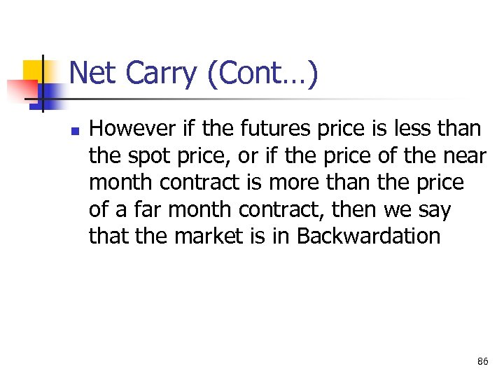 Net Carry (Cont…) n However if the futures price is less than the spot