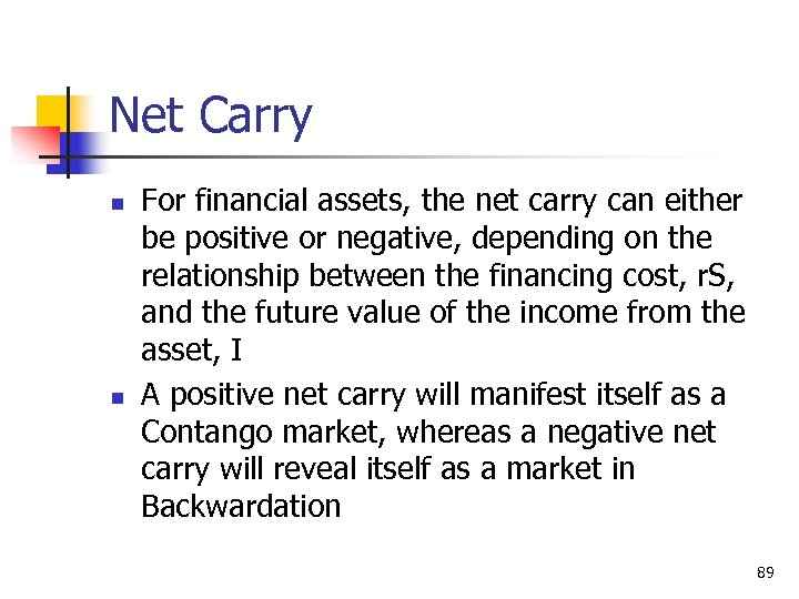 Net Carry n n For financial assets, the net carry can either be positive