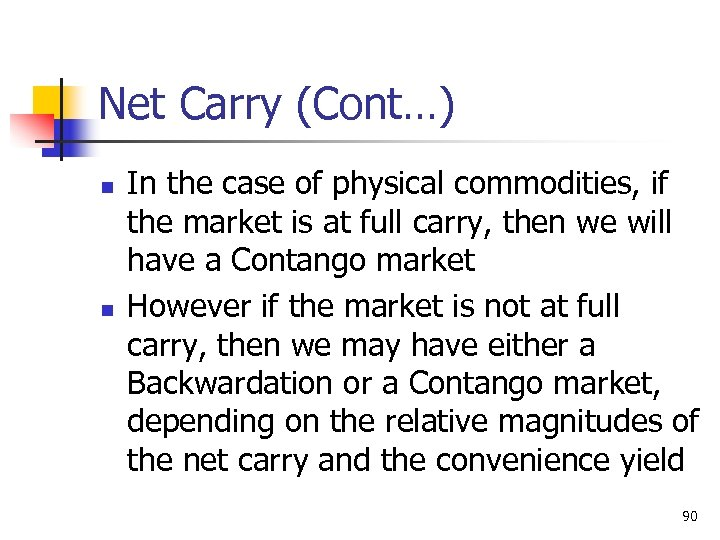 Net Carry (Cont…) n n In the case of physical commodities, if the market
