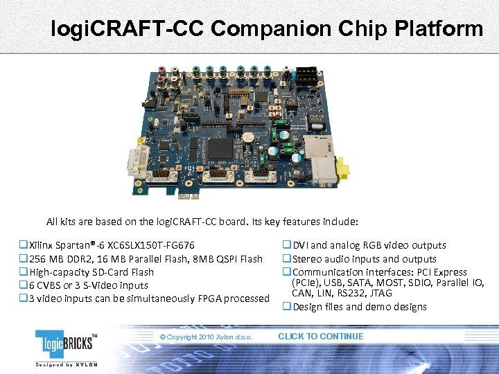 logi. CRAFT-CC Companion Chip Platform All kits are based on the logi. CRAFT-CC board.