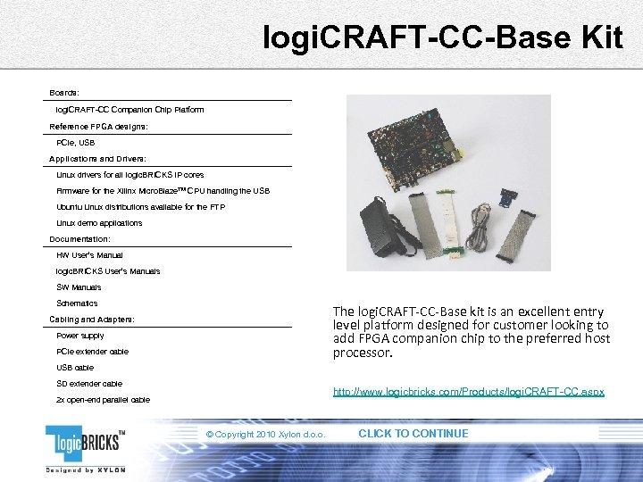 logi. CRAFT-CC-Base Kit Boards: logi. CRAFT-CC Companion Chip Platform Reference FPGA designs: PCIe, USB