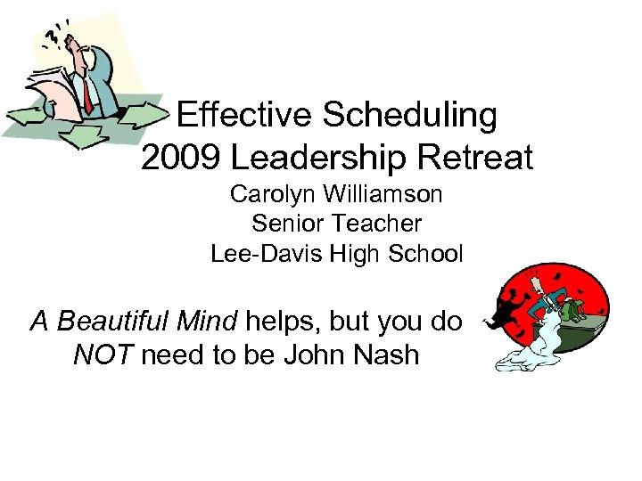Effective Scheduling 2009 Leadership Retreat Carolyn Williamson Senior Teacher Lee-Davis High School A Beautiful