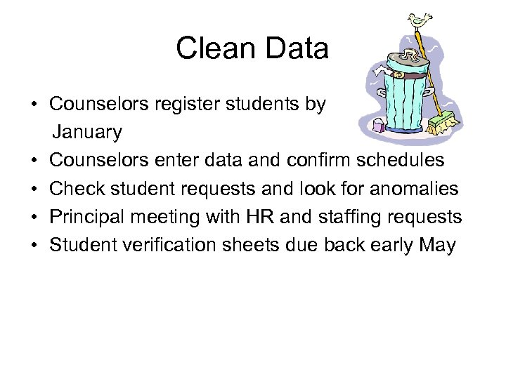 Clean Data • Counselors register students by January • Counselors enter data and confirm
