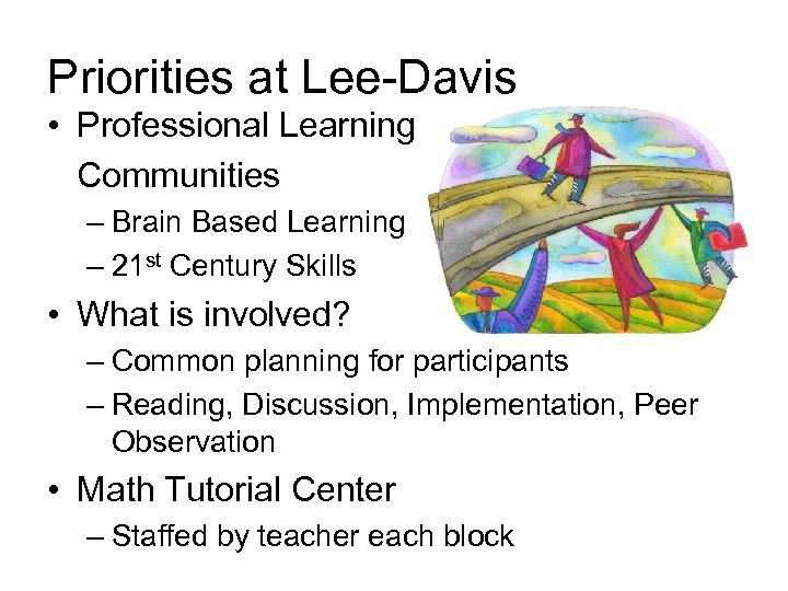 Priorities at Lee-Davis • Professional Learning Communities – Brain Based Learning – 21 st