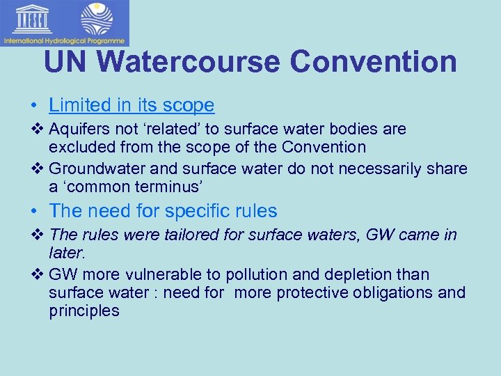 UN Watercourse Convention • Limited in its scope v Aquifers not 'related' to surface