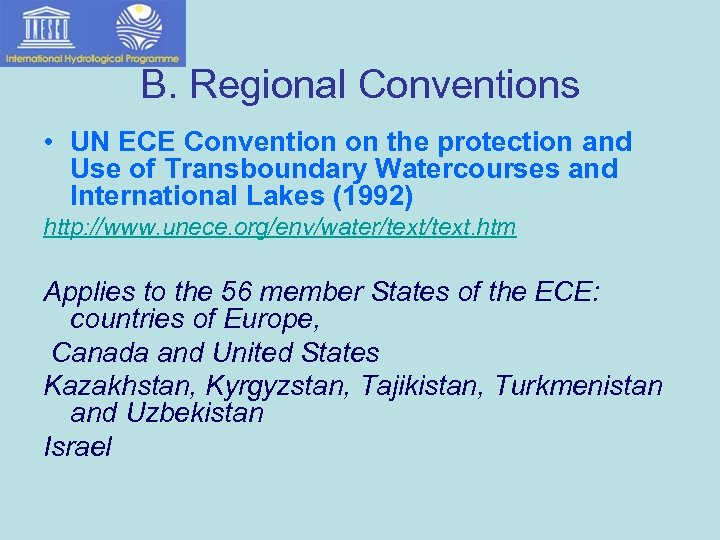 B. Regional Conventions • UN ECE Convention on the protection and Use of Transboundary