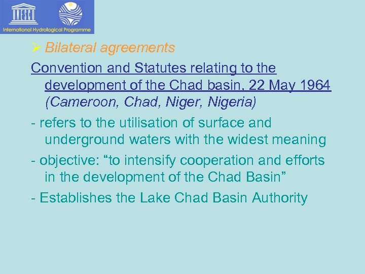 Ø Bilateral agreements Convention and Statutes relating to the development of the Chad basin,