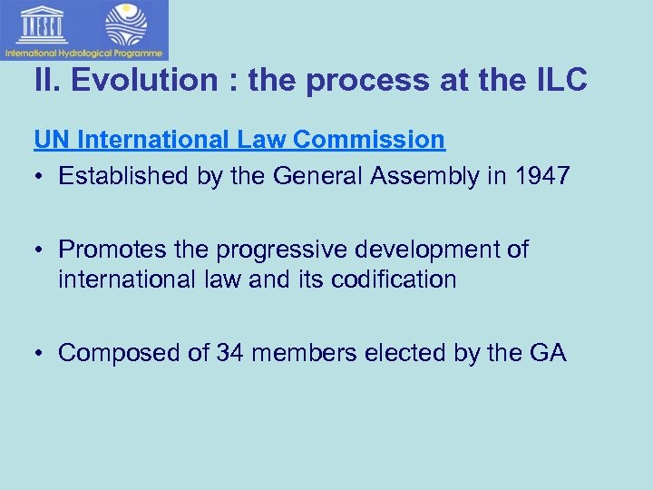 II. Evolution : the process at the ILC UN International Law Commission • Established