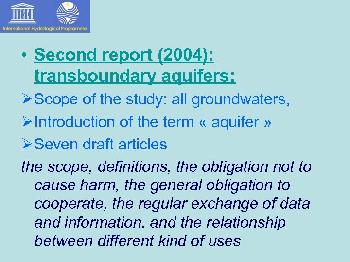 • Second report (2004): transboundary aquifers: Ø Scope of the study: all groundwaters,