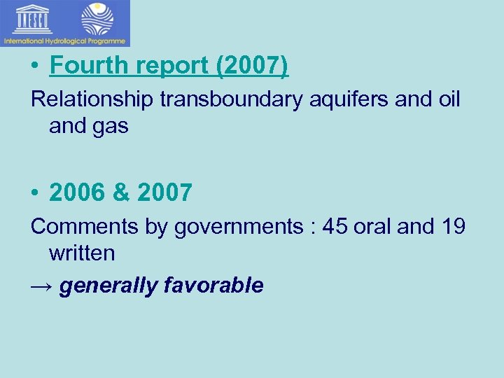 • Fourth report (2007) Relationship transboundary aquifers and oil and gas • 2006