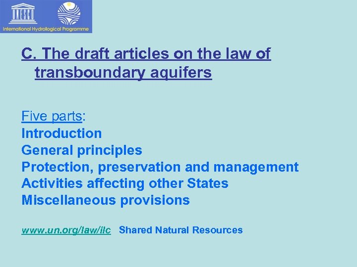 C. The draft articles on the law of transboundary aquifers Five parts: Introduction General