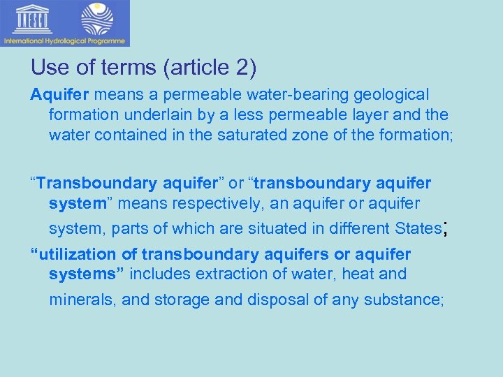 Use of terms (article 2) Aquifer means a permeable water-bearing geological formation underlain by