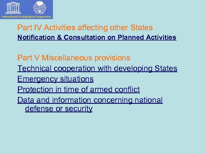 Part IV Activities affecting other States Notification & Consultation on Planned Activities Part V
