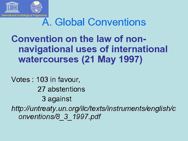 A. Global Conventions Convention on the law of nonnavigational uses of international watercourses (21