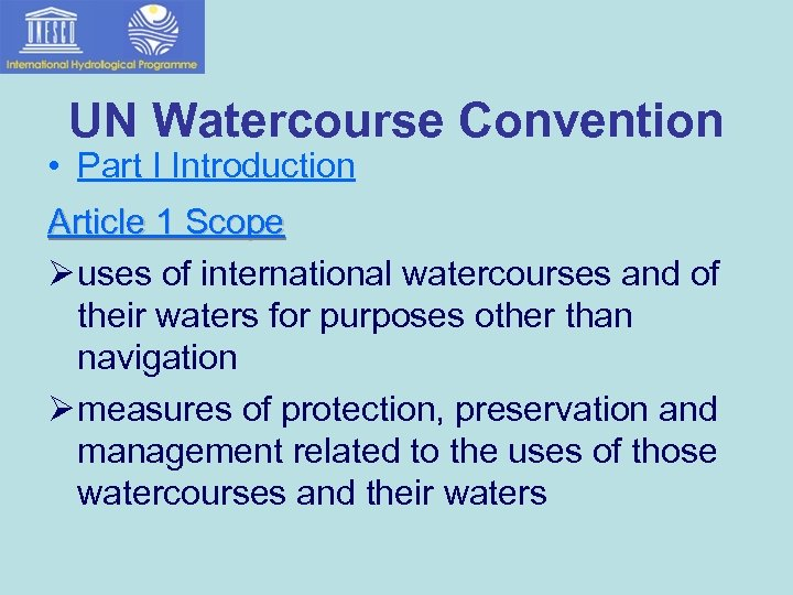 UN Watercourse Convention • Part I Introduction Article 1 Scope Ø uses of international