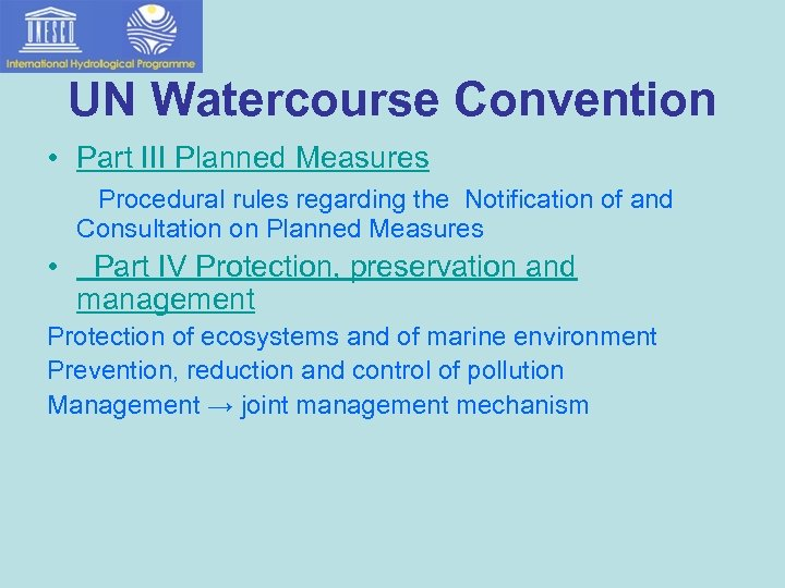 UN Watercourse Convention • Part III Planned Measures Procedural rules regarding the Notification of