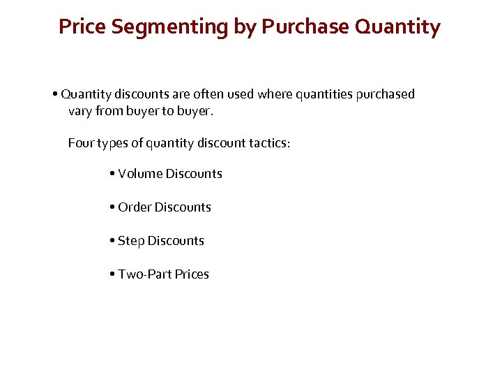 Price Segmenting by Purchase Quantity • Quantity discounts are often used where quantities purchased