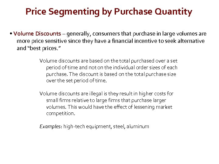 Price Segmenting by Purchase Quantity • Volume Discounts – generally, consumers that purchase in