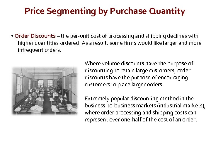 Price Segmenting by Purchase Quantity • Order Discounts – the per-unit cost of processing