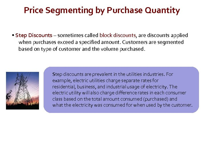 Price Segmenting by Purchase Quantity • Step Discounts – sometimes called block discounts, are
